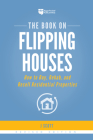 The Book on Flipping Houses: How to Buy, Rehab, and Resell Residential Properties Cover Image