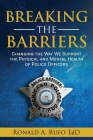 Breaking the Barriers: Changing the Way We Support the Physical and Mental Health of Police Officers Cover Image
