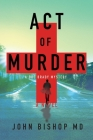 Act of Murder: A Medical Thriller Cover Image