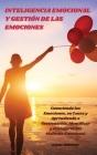 Inteligencia Emocional y Gestión de las Emociones - Emotional Intelligence and Emotion Management: Conociendo las Emociones, su Causa y Aprendiendo a Cover Image
