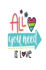 All You Need is Love: Smile Design pocket Notebook Journal Composition Book and Diary for Girls and Boys - cute Unique Gift Idea Sketchbook Cover Image