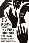25 Plays from the Fire This Time Festival: A Decade of Recognition, Resistance, Resilience, Rebirth, and Black Theater Cover Image