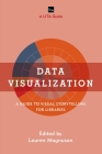 Data Visualization: A Guide to Visual Storytelling for Libraries (Lita Guides) Cover Image