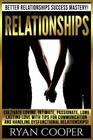 Relationships: Better Relationships Success Mastery! Cultivate Loving, Intimate, Passionate, Long Lasting Love With Tips For Communic Cover Image