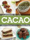 Superfoods for Life, Cacao: - Improve Heart Health - Boost Your Brain Power - Decrease Stress Hormones and Chronic Fatigue - 75 Delicious Recipes Cover Image