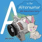 A is for Alternator: ABC Book of Auto Parts Cover Image