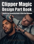 Clipper Magic Design Part Book: Step Up Your Barbering Game & Grow Your Business Cover Image