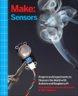 Make: Sensors: Projects and Experiments to Measure the World with Arduino and Raspberry Pi Cover Image
