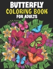 Butterfly Coloring Book For Adults: An Adult Coloring Book Featuring Adorable Butterflies with Beautiful Floral Patterns For Relieving Stress & Relaxa Cover Image