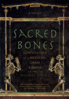 Sacred Bones: Confessions of a Medieval Grave Robber Cover Image