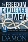The Freedom Challenge For Men: 60 Days to Untie the Cords that Bind You Cover Image