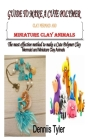Guide to Make a Cute Polymer Clay Mermaid and Miniature Clay Animals: The most effective method to make a Cute Polymer Clay Mermaid and Miniature Clay Cover Image