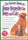 The Doctor's Book of Home Remedies for Dogs and Cats: Over 1,000 Solutions to Your Pet's Problems--from Top Vets, Trainers, Breeders, and Other Animal Experts Cover Image