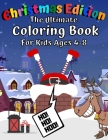 The Ultimate Coloring Book for Kids Ages 4-8 Christmas Edition: 45+ Christmas Coloring Pages for Toddlers & Preschool Children - Great Xmas Gift for B Cover Image