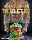 Vegan Cookbook for Athletes: 100+ Mouth Watering High Protein Recipes with No Meat for Grow Your Muscles and Improve Athletic performance. Perfect (Healthy Living #14) Cover Image