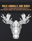 Wild Animals and Birds - An Adult Coloring Book Featuring Super Cute and Adorable Animals for Stress Relief and Relaxation Cover Image