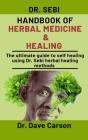Dr. Sebi Handbook Of Herbal Medicine And Healing: The Ultimate Guide To Self Healing Using Dr. Sebi Herbal Healing Methods Cover Image