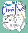 You Are Creative!: Turn Your Ideas Into Reality in 15 Minutes a Day Cover Image