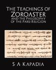 The Teachings of Zoroaster and the Philosophy of the Parsi Religion Cover Image