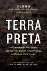 Terra Preta: How the World's Most Fertile Soil Can Help Reverse Climate Change and Reduce World Hunger Cover Image