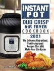 Instant Pot Duo Crisp Air Fryer Cookbook 2021: The Delicious Guaranteed, Family-Approved Recipes That Will Make Your Life Easier Cover Image