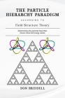 The Particle Hierarchy Paradigm: According to Field Structure Theory Cover Image