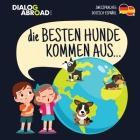 Die Besten Hunde kommen aus... (zweisprachig Deutsch-Español): Eine weltweite Suche nach der perfekten Hunderasse Cover Image