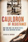 Cauldron of Resistance: Ngo Dinh Diem, the United States, and 1950s Southern Vietnam (United States in the World) Cover Image