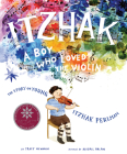Itzhak: A Boy Who Loved the Violin Cover Image