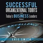 Successful Organizational Tidbits for Today's Business Leaders: Volume I Cover Image