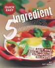 Quick Easy 5-Ingredient Recipes: Save More While Enjoying Scrumptious Delicacies Cover Image
