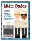 Little Dudes Easy Bake Oven Recipes: 64 Easy Bake Oven Recipes for Boys Cover Image