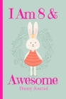 Bunny Journal I Am 8 & Awesome: Blank Lined Notebook Journal, Bunny Rabbit Princess with Crown Carrots Cover with Cute Funny Cool Saying, Back to Scho Cover Image
