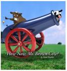 How Now, Ms. Brown Cow?: A Beyond the Blue Barn Book Cover Image