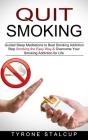 Quit Smoking: Stop Smoking the Easy Way & Overcome Your Smoking Addiction for Life (Guided Sleep Meditations to Beat Smoking Addicti Cover Image