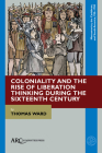 Coloniality and the Rise of Liberation Thinking During the Sixteenth Century Cover Image