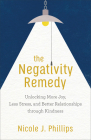 The Negativity Remedy: Unlocking More Joy, Less Stress, and Better Relationships Through Kindness Cover Image