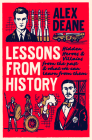 Lessons from History: Hidden Heroes and Villains of the Past, and What We Can Learn from Them Cover Image