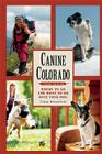 Canine Colorado: Where to Go and What to Do with Your Dog Cover Image
