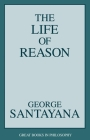 The Life of Reason (Great Books in Philosophy) Cover Image