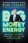 Big Money Energy: How to Rule at Work, Dominate at Life, and Make Millions Cover Image
