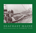 Seacoast Maine: Photographs by George Tice Cover Image