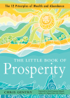 The Little Book of Prosperity: The 12 Principles of Wealth and Abundance Cover Image