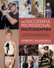 The Successful Professional Photographer: How to Stand Out, Get Hired, and Make Real Money as a Portrait or Wedding Photographer Cover Image