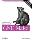 Managing Projects with GNU Make (Nutshell Handbooks) Cover Image