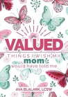 Valued: Things I Wish My Mom Would Have Told Me Cover Image