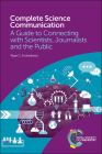 Complete Science Communication: A Guide to Connecting with Scientists, Journalists and the Public Cover Image