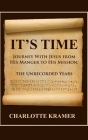 It's Time to Journey with Jesus from His Manger to His Mission: The Unrecorded Years Cover Image