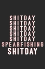 Shitday Spearfishing: Fish Seasonal Journal - Lined notebook for your season - Perfect gift idea to write experience and memories for Fisher Cover Image