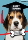 Puppy Training: An Essential Guide for Everything You Need to Know To Train A Perfect Dog. Cover Image